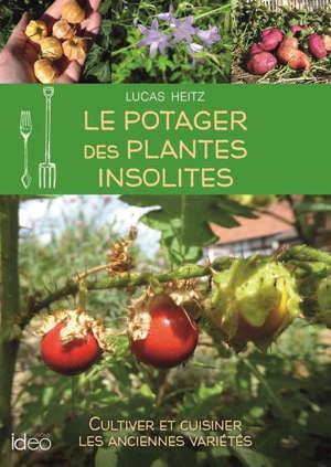 Le potager des plantes insolites : cultiver et cuisiner les anciennes variétés