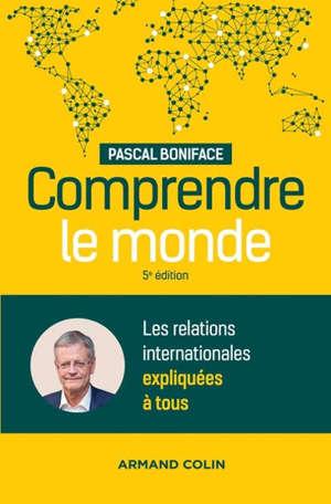 Comprendre le monde : les relations internationales expliquées à tous