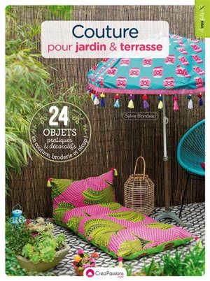 Couture pour jardin & terrasse : 24 objets pratiques et décoratifs en couture, broderie et récup !