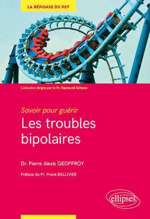 Les troubles bipolaires : savoir pour guérir