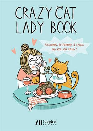Crazy cat lady book : assumez la femme à chats qui est en vous !