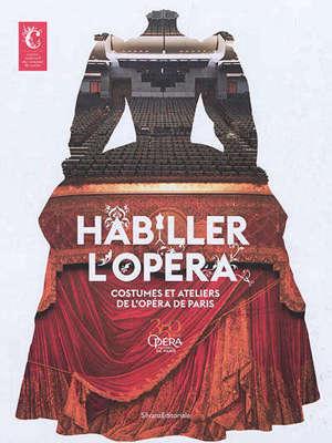 Habiller l'opéra : costumes et ateliers de l'Opéra de Paris : exposition, Moulins, Centre national du costume de scène, du 25 mai au 3 novembre 2019