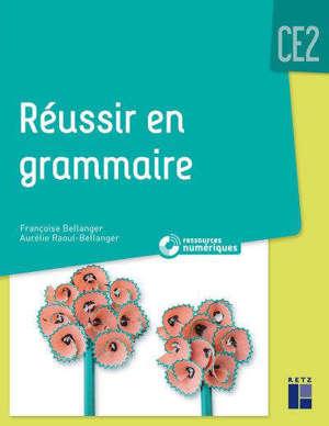 Réussir en grammaire : CE2 : programmes 2016 et ajustements 2018