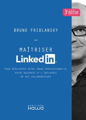 Maîtriser LinkedIn : pour développer votre image professionnelle, votre business et l'influence de vos collaborateurs