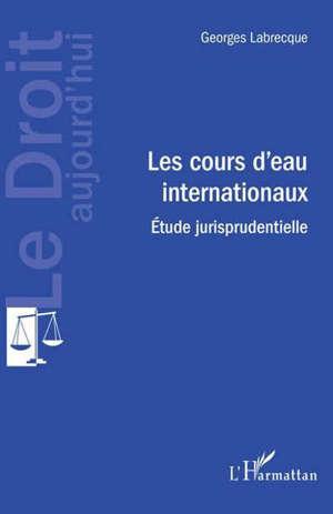 Les cours d'eau internationaux : étude jurisprudentielle