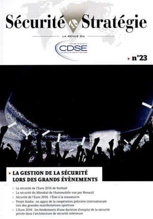 Sécurité & stratégie. n° 23, La gestion de la sécurité lors des grands évènements