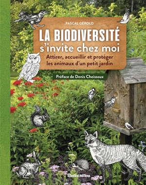 La biodiversité s'invite chez moi : attirer, accueillir et protéger les animaux d'un petit jardin