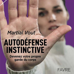 Autodéfense instinctive : devenez votre propre garde du corps