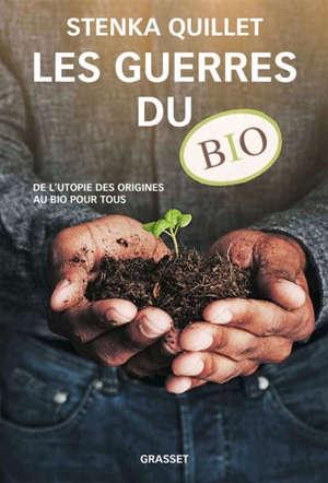 Les guerres du bio : de l'utopie des origines au bio pour tous