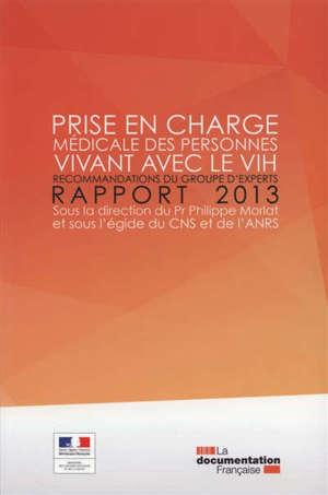 Prise en charge médicale des personnes vivant avec le VIH : recommandations du groupe d'experts : rapport 2013