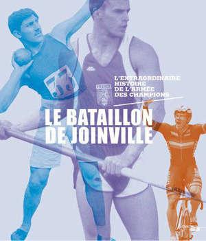 Le bataillon de Joinville : l'extraordinaire histoire de l'armée des champions