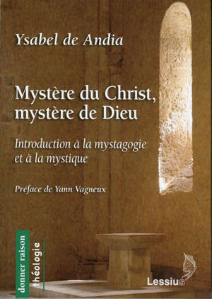 Mystère du Christ, mystère de Dieu : introduction à la mystagogie et à la mystique