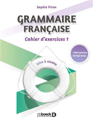 Grammaire française : mise à niveau : cahier d'exercices. Volume 1