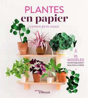 Plantes en papier : 35 modèles incroyablement réalistes à créer