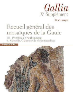 Recueil général des mosaïques de la Gaule : 10e supplément à Gallia. Volume 3-4, Province de Narbonnaise : Marseille : glanum et la chôra massaliète