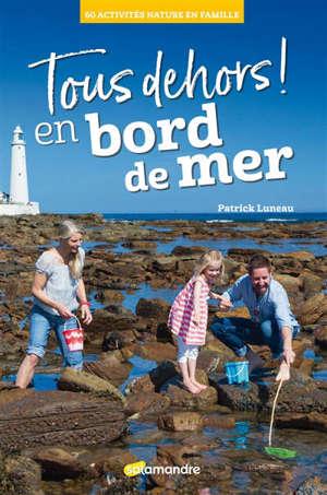 Tous dehors ! En bord de mer : 60 activités nature en famille