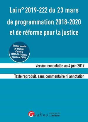 Loi n°2019-222 du 23 mars 2019 de programmation 2018-2022 et de réforme de la justice : ouvrage autorisé au CRFPA et à l'ENM : version consolidée du 4 juin 2019, texte reproduit sans commentaire ni annotation