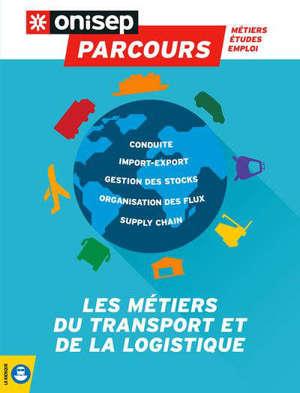 Les métiers du transport et de la logistique : conduite, import-export, gestion des stocks, organisation des flux, supply chain