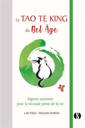 Le Tao te king du bel âge : sagesse ancienne pour la seconde partie de la vie