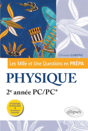 Les mille et une questions en prépa : physique, 2e année PC, PC*