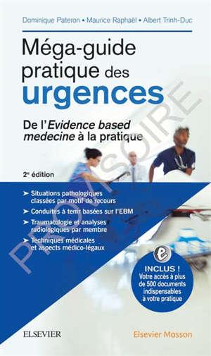 Méga-guide pratique des urgences : de l'evidence based medicine à la pratique