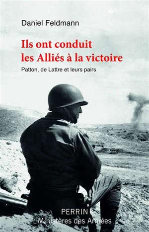 Ils ont conduit les Alliés à la victoire : Patton, de Lattre et leurs pairs