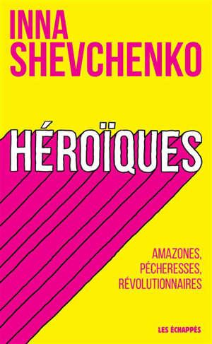 Héroïques : amazones, pécheresses, révolutionnaires