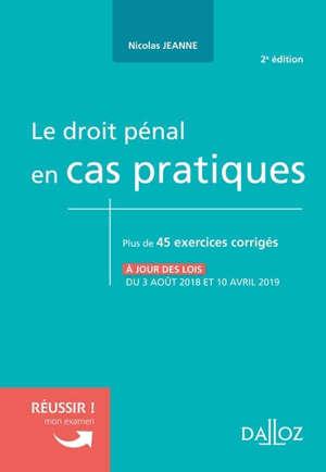 Le droit pénal en cas pratiques : plus de 45 exercices corrigés sur les notions clés du programme