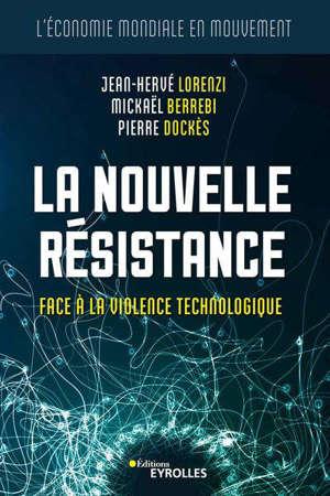 La nouvelle résistance : face à la violence technologique : l'économie mondiale en mouvement