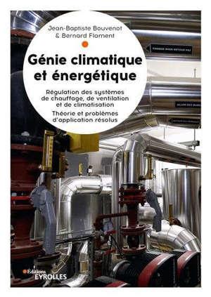 Génie climatique et énergétique : régulation des systèmes de chauffage, de ventilation et de climatisation : théorie et problèmes d'application résolus