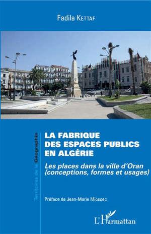 La fabrique des espaces publics en Algérie : les places dans la ville d'Oran : conceptions, formes et usages