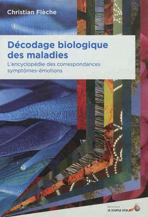Décodage biologique des maladies : l'encyclopédie des correspondances symptômes-émotions
