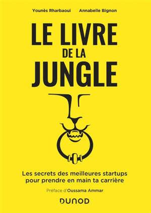 Le livre de la jungle : les secrets des meilleures startups pour prendre en main ta carrière