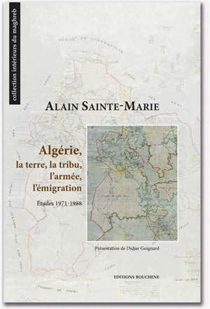 Algérie, la terre, la tribu, l'armée, l'émigration : études 1971-1988