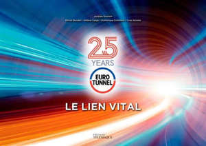 Eurotunnel : le lien vital : 25 years