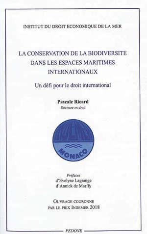 La conservation de la biodiversité dans les espaces maritimes internationaux : un défi pour le droit international