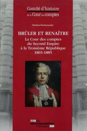Brûler et renaître : la Cour des comptes du second Empire à la troisième République : 1865-1885