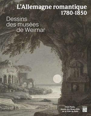 L'Allemagne romantique, 1780-1850 : dessins des musées de Weimar