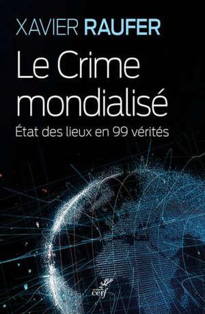 Le crime mondialisé : état des lieux en 99 vérités