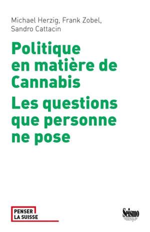 Politique en matière de cannabis : les questions que personne ne pose