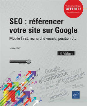 SEO : référencer votre site sur Google : mobile first, recherche vocale, position 0...