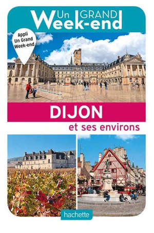 Un grand week-end à Dijon et ses environs