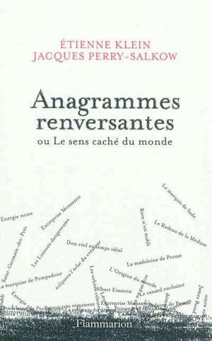 Anagrammes renversantes ou Le sens caché du monde