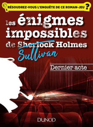 Les énigmes impossibles de Sullivan Holmes, Dernier acte : résoudrez-vous l'enquête de ce roman-jeu ?