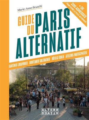 Guide du Paris alternatif : cantines locavores, boutiques solidaires, hôtels écolo, ateliers participatifs : + de 200 adresses pour vivre la ville autrement