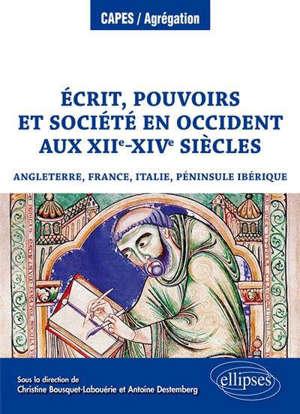 Ecrit, pouvoirs et société en Occident aux XIIe-XIVe siècles : Angleterre, France, Italie, péninsule Ibérique