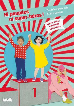 Ni poupées, ni super-héros ! : mon premier manifeste antisexiste
