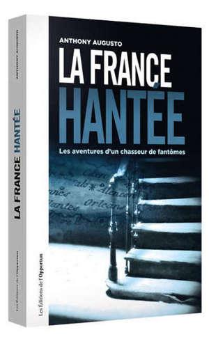 La France hantée : les aventures d'un chasseur de fantômes