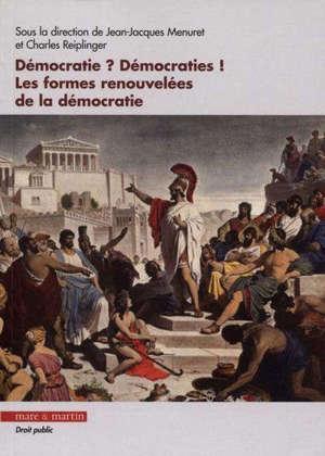 Démocratie ? Démocraties ! : les formes renouvelées de la démocratie