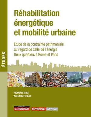 Réhabilitation énergétique et mobilité urbaine : étude de la contrainte patrimoniale au regard de celle de l'énergie : deux quartiers à Rome et Paris
